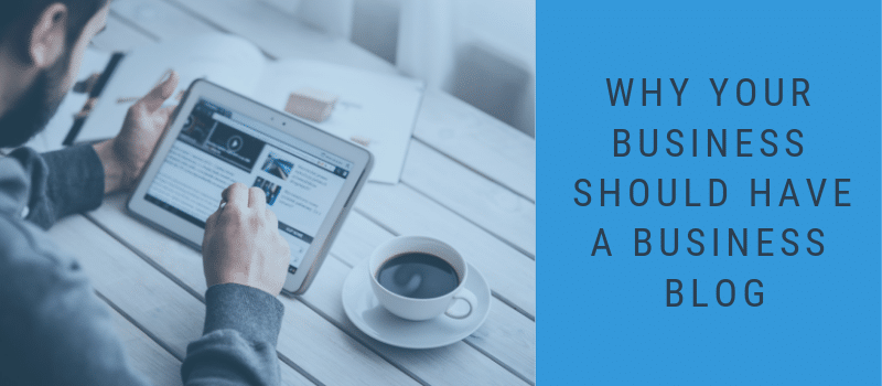 Blog image and words Why Your Business Should Have A Business Blog
